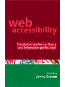 Image for Web Accessibility: Practical Advice for the Library and Information Professional