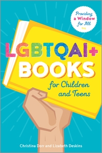 LGBTQAI+ Books for Children and Teens: Providing a Window for All