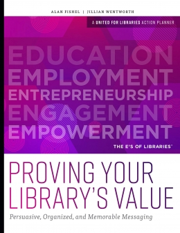 book cover for Proving Your Library's Value: Persuasive, Organized, and Memorable Messaging
