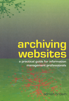 Archiving Websites: A Practical Guide for Information Management Professionals