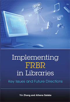 Implementing FRBR in Libraries: Key Issues and Future Directions