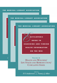 The Medical Library Association Encyclopedic Guide to Searching and Finding Health Information on the Web (Print and CD-ROM):