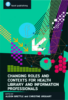 Changing Roles and Contexts for Health Library and Information Professionals: