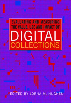 Evaluating & Measuring the Value, Use and Impact of Digital Collections