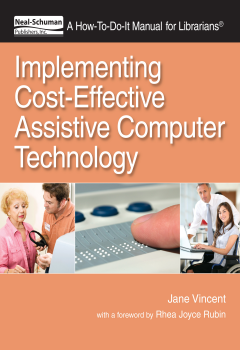 Implementing Cost-Effective Assistive Computer Technology: A How-To-Do-It Manual for Librarians