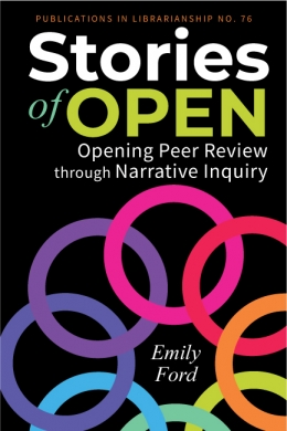 book cover for Stories of Open: Opening Peer Review through Narrative Inquiry (ACRL Publications in Librarianship No. 76)