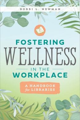 book cover for Fostering Wellness in the Workplace: A Handbook for Libraries