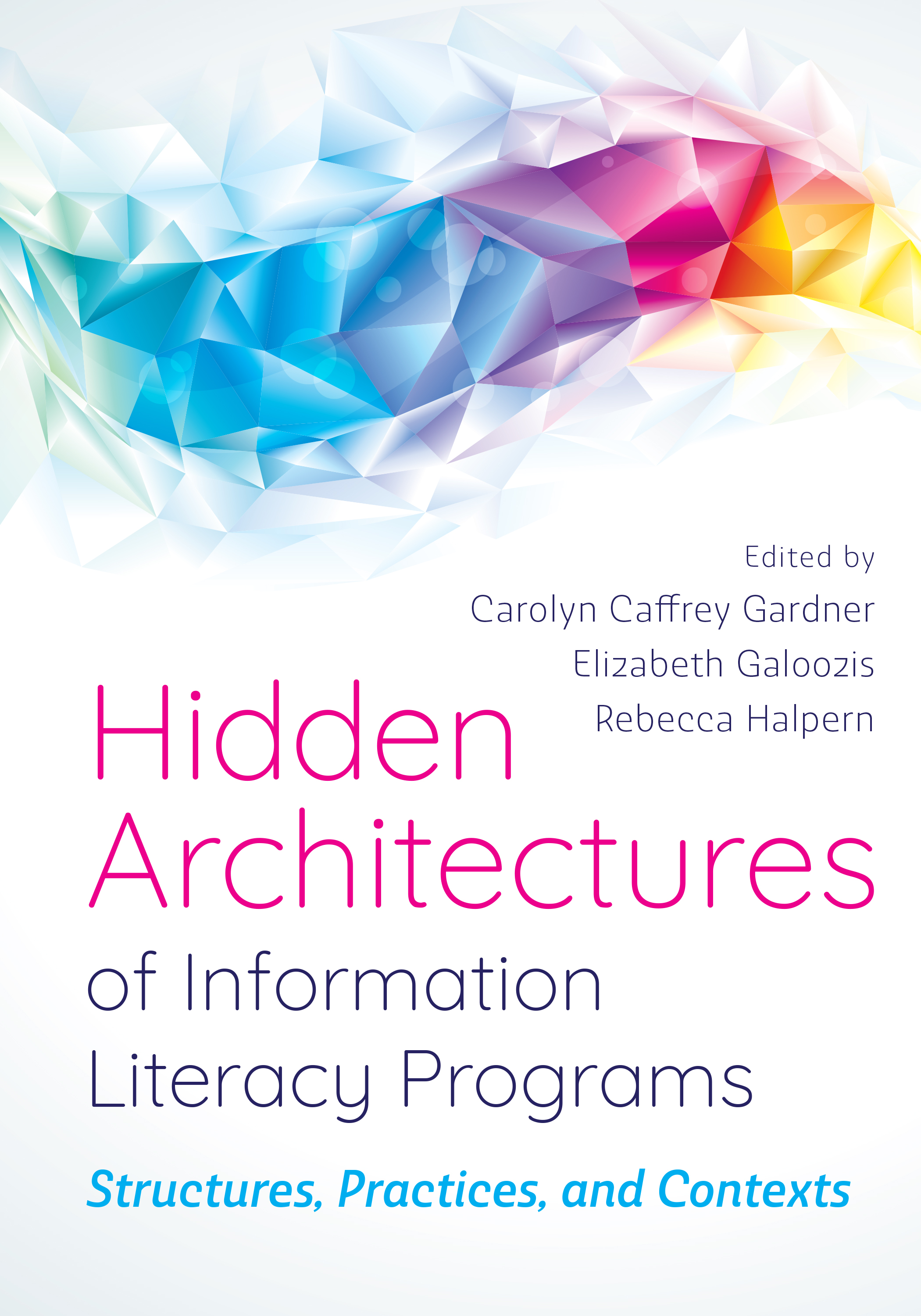 book cover for Hidden Architectures of Information Literacy Programs: Structures, Practices, and Contexts