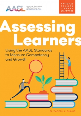 book cover for Assessing Learners: Using the AASL Standards to Measure Competency and Growth