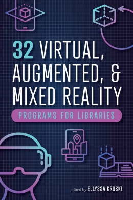 book cover for 32 Virtual, Augmented, and Mixed Reality Programs for Libraries