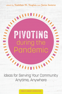 book cover for Pivoting during the Pandemic: Ideas for Serving Your Community Anytime, Anywhere