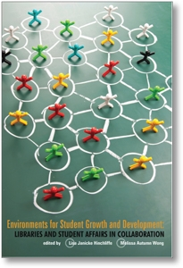 Environments for Student Growth and Development: Libraries and Student Affairs in Collaboration