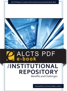 The Institutional Repository: Benefits and Challenges--eEditions PDF e-book