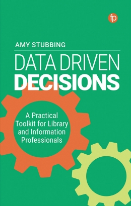book cover for Data Driven Decisions: A Practical Toolkit for Library and Information Professionals