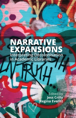 book cover for Narrative Expansions: Interpreting Decolonisation in Academic Libraries