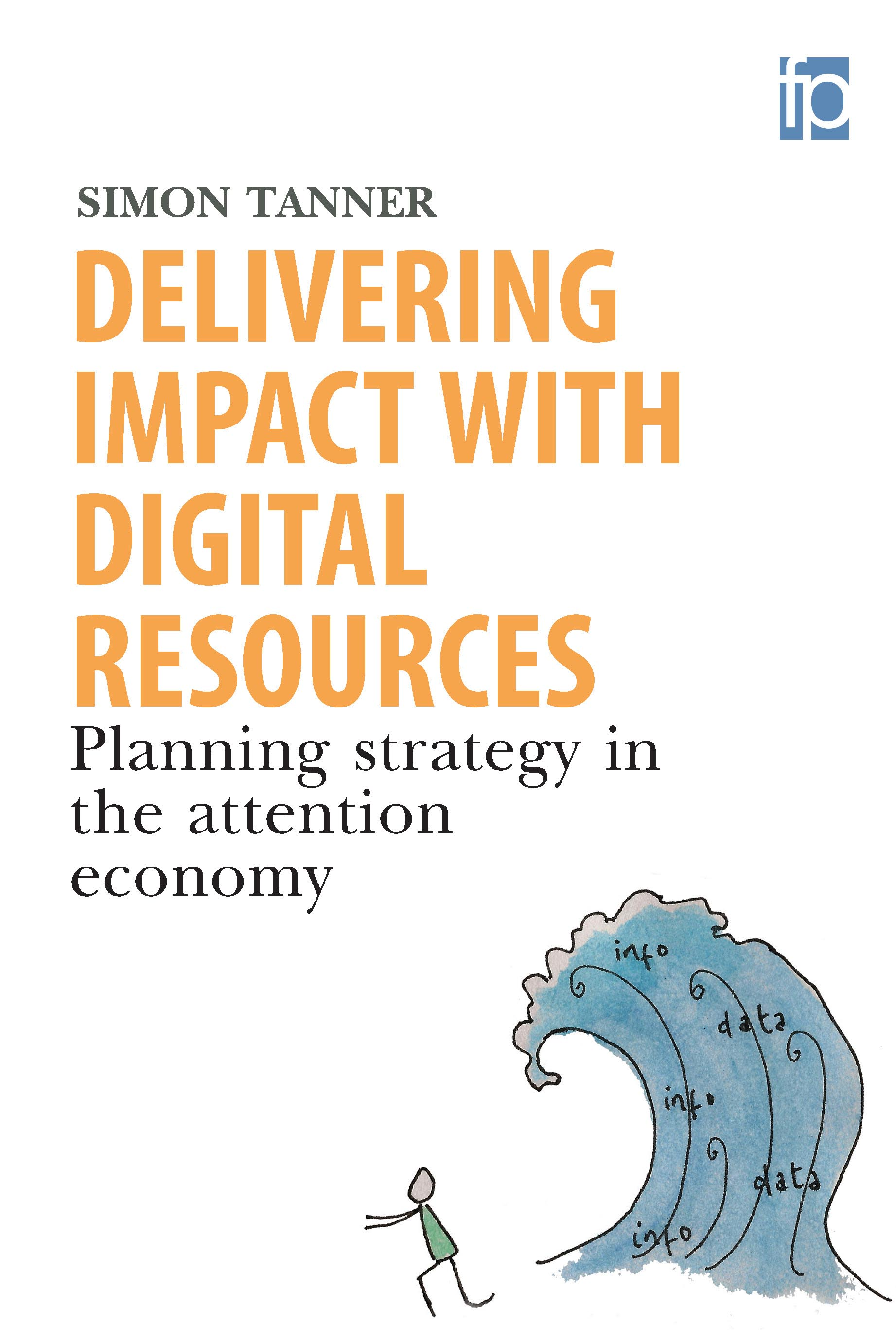 Delivering Impact with Digital Resources: Planning Strategy in the Attention Economy