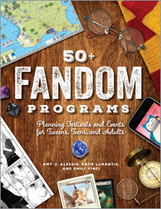 50+ Fandom Programs: Planning Festivals and Events for Tweens, Teens, and Adults