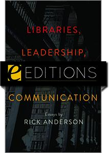 Libraries, Leadership, and Scholarly Communication: Essays by Rick Anderson — eEditions e-book