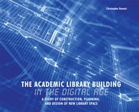 The Academic Library Building in the Digital Age: A Study of Construction, Planning, and Design of New Library Space