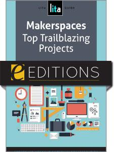 Makerspaces: Top Trailblazing Projects, A LITA Guide—eEditions e-book