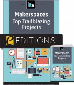 Makerspaces: Top Trailblazing Projects, A LITA Guide—print/e-book Bundle
