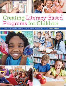 Creating Literacy-Based Programs for Children: Lesson Plans and Printable Resources for K–5