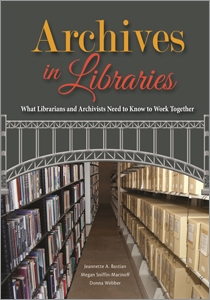 Archives in Libraries: What Librarians and Archivists Need to Know to Work Together