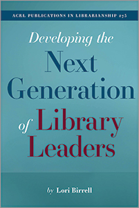 book cover for Developing the Next Generation of Library Leaders: ACRL Publications in Librarianship No. 75