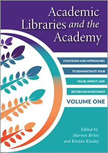 book cover for Academic Libraries and the Academy: Strategies and Approaches to Demonstrate Your Value, Impact, and Return on Investment, Volume One