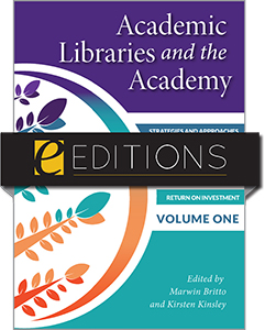 book cover for Academic Libraries and the Academy: Strategies and Approaches to Demonstrate Your Value, Impact, and Return on Investment, Volume One e-book