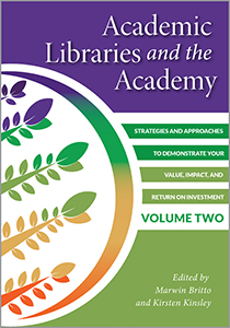book cover for Academic Libraries and the Academy: Strategies and Approaches to Demonstrate Your Value, Impact, and Return on Investment, Volume Two