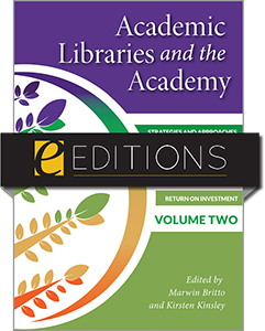 Academic Libraries and the Academy: Strategies and Approaches to Demonstrate Your Value, Impact, and Return on Investment, Volume Two—eEditions PDF e-book