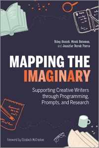 book cover for Mapping the Imaginary: Supporting Creative Writers through Programming, Prompts, and Research