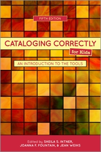 Cataloging Correctly for Kids: An Introduction to the Tools, Fifth Edition
