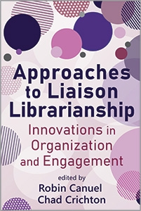 book cover for Approaches to Liaison Librarianship: Innovations in Organization and Engagement