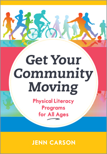 book cover for Get Your Community Moving: Physical Literacy Programs for All Ages
