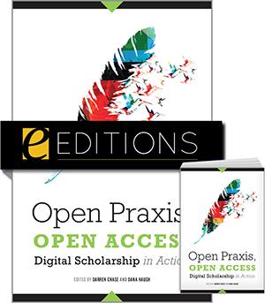 Open Praxis, Open Access: Digital Scholarship in Action—print/e-book Bundle