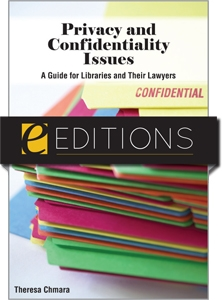 Privacy and Confidentiality Issues: A Guide for Libraries and their Lawyers--eEditions e-book