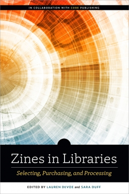 book cover for Zines in Libraries: Selecting, Purchasing, and Processing