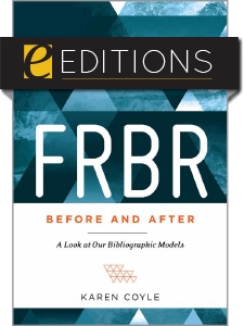 FRBR, Before and After: A Look at Our Bibliographic Models—eEditions e-book