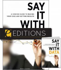 Say It with Data: A Concise Guide to Making Your Case and Getting Results—print/PDF e-book Bundle