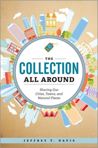 The Collection All Around: Sharing Our Cities, Towns, and Natural Places