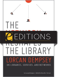 The Network Reshapes the Library: Lorcan Dempsey on Libraries, Services and Networks—eEditions e-book