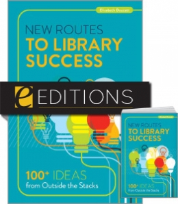 New Routes to Library Success: 100+ Ideas from Outside the Stacks—print/e-book bundle