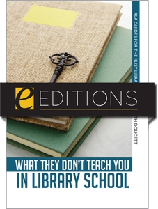 What They Don't Teach You in Library School--eEditions e-book