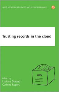 book cover for Trusting Records in the Cloud: The Creation, Management, and Preservation of Trustworthy Digital Content
