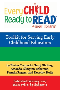 Every Child Ready to Read -- Toolkit for Serving Early Childhood Educators