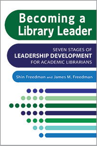 book cover for Becoming a Library Leader: Seven Stages of Leadership Development for Academic Librarians