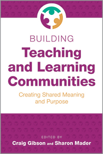 book cover for Building Teaching and Learning Communities: Creating Shared Meaning and Purpose