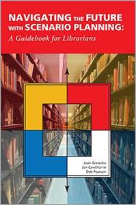 Navigating the Future with Scenario Planning: A Guidebook for Librarians